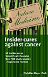 Insider-cures against cancer: 54 Insider-cures, scientifically founded, over 100 study sources + experience reports