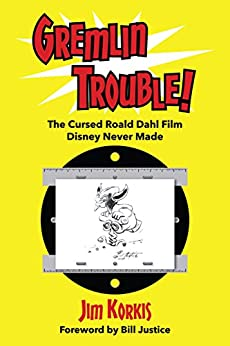 Gremlin Trouble!: The Cursed Roald Dahl Film Disney Never Made by [Korkis, Jim]