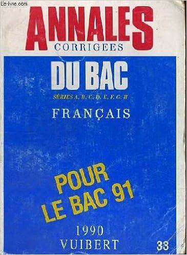 Livres gratuits Annales corrigees du bac - series a.b.c.d.e.f.g.h. francais pour le bac 91 pdf, epub