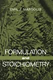 Formulation and Stoichiometry, Emil J. Margolis, 1468460501