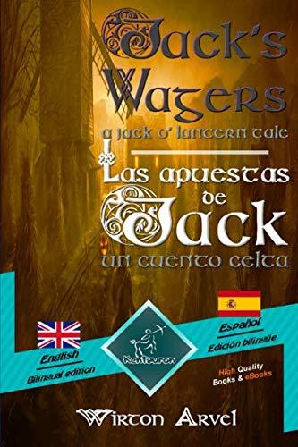 Jack's Wagers (A Jack O' Lantern Tale) - Las apuestas de Jack (Un cuento celta): Bilingual parallel text - Textos bilingües en paralelo: English - ... Inglés - Español (Dual Language Easy Reader) -