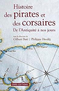 Histoire des pirates et des corsaires: De l'Antiquité à nos jours par Gilbert Buti