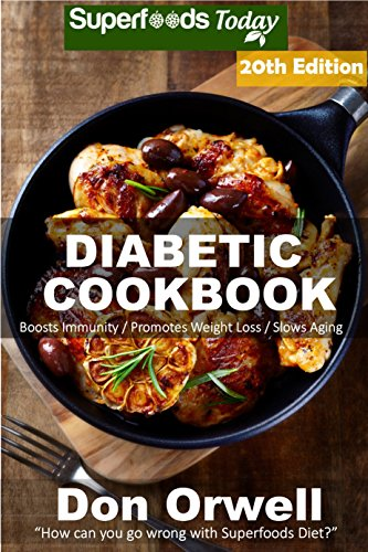 Diabetic Cookbook: Over 335 Diabetes Type-2 Quick & Easy Gluten Free Low Cholesterol Whole Foods Diabetic Recipes full of Antioxidants & Phytochemicals ... Natural Weight Loss Transformation Book 13 by Don Orwell