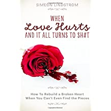 When Love Hurts and It All Turns to SH#T