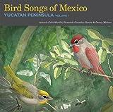 : Bird Songs of Mexico: Yucatan Peninsula Volume 1