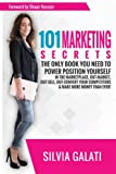 img - for 101 Marketing Secrets: The Only Book You Need To Power Position Yourself In The Marketplace, Out-Market, Out-Sell, Out-Convert Your Competitors & Make More Money Than Ever book / textbook / text book