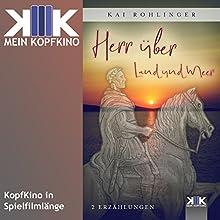 Herr über Land und Meer: Zwei Erzählungen Hörbuch von Kai Rohlinger Gesprochen von: Thomas Dellenbusch