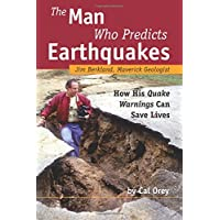 The Man Who Predicts Earthquakes: Jim Berkland, Maverick Geologist-how His Quake Warnings Can Save Lives