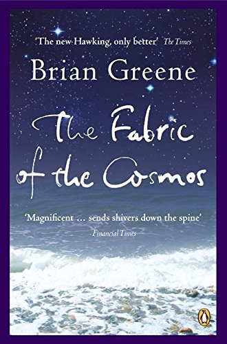 The Fabric of the Cosmos: Space; Time and the Texture of Reality