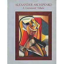 Alexander Archipenko: A Centennial Tribute