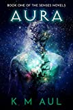 AURA: Book One Of The Senses Novels
