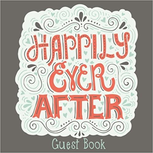 Happily Ever After Guest Book: Wedding Guest Book Blank, 8.25 x 8.25, 120 Blank Autograph Pages (Wedding Keepsake Journal Notebook)(Vol 1)