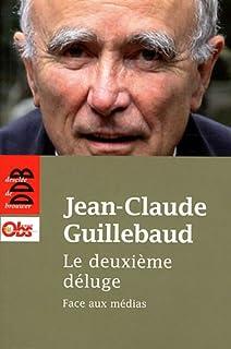 Le deuxième déluge : face aux médias, Guillebaud, Jean-Claude
