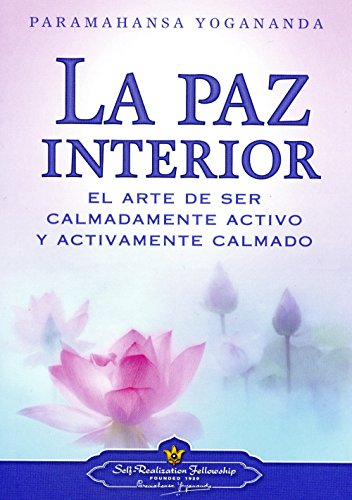 La Paz Interior (Inner Peace - SPANISH VERSION): El arte de ser calmadamente activo y activamente calmado (Spanish Edition) [Paramahansa Yogananda] (Tapa Blanda)