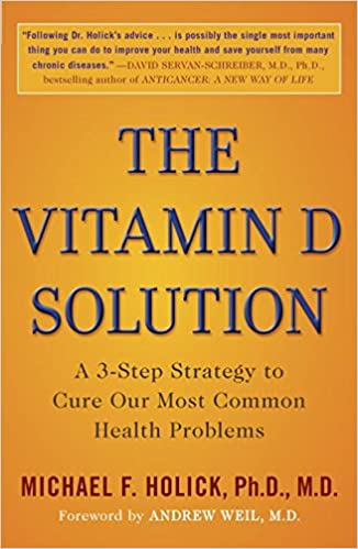 The Vitamin D Solution: A 3-Step Strategy to Cure Our Most Common Health Problems - M. Holick [PDF]