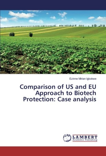 Read Online Comparison of US and EU Approach to Biotech Protection: Case analysis pdf