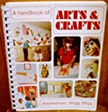 A Handbook of Arts and Crafts for Elementary and Junior High School Teachers, Wankelman, Willard F. and Wigg, Philip R., 0697032922