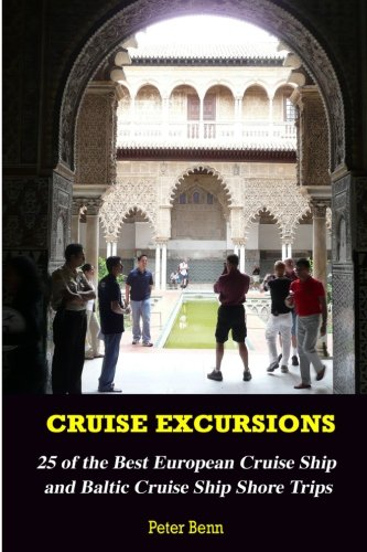 Cruise Excursions:: 25 of the Best European Cruise Ship and Baltic Cruise Ship Shore Trips (Budget Edition)