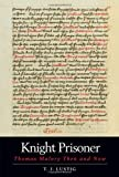 img - for Knight Prisoner: Thomas Malory Then and Now by T. J. Lustig (2013-11-01) book / textbook / text book