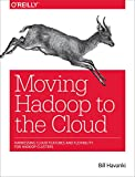 img - for Moving Hadoop to the Cloud: Harnessing Cloud Features and Flexibility for Hadoop Clusters book / textbook / text book