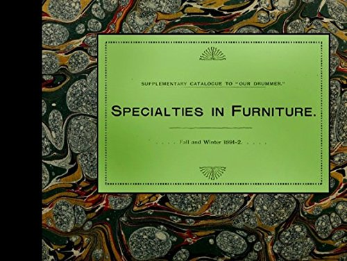 Specialties in Furniture : Fall Winter 1891-2 : Supplementary Catalogue to Our Drummer by Butler Brothers (Full Color Replica of the original 1891 edition) Parlor Furniture sold to Department ()