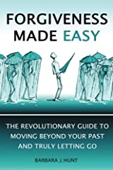 Forgiveness Made Easy: The Revolutionary Guide to Moving Beyond Your Past and Truly Letting Go Paperback