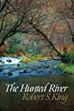 The Hunted River, Robert S. King, 0983998558