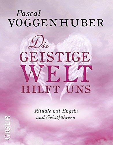 Die Geistige Welt hilft uns: Rituale mit Engeln und Geistführern Taschenbuch – 12. März 2012 Pascal Voggenhuber Giger Verlag GmbH 3905958147 Esoterik