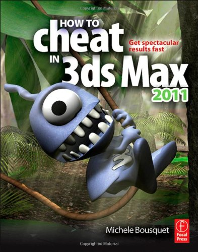How to Cheat in 3ds Max 2011: Get Spectacular Results Fast by Michele Bousquet, Publisher : Focal Press