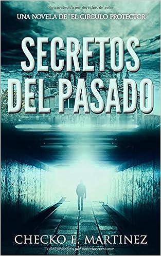 Amazon.com: Secretos del Pasado: Una novela de fantasia, misterio y suspense (El Circulo Protector) (Spanish Edition) (9781719962193): Checko E. Martinez: ...