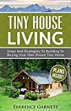 dream home floor plans Tiny House Living: Steps And Strategies To Building Or Buying Your Own Dream Tiny Home Including 13 Floor Plans With Photos, 10 3D Interior Design Layouts  & Access To 7 Complete Build Your Own Plans