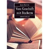 Vom Geschäft mit Büchern. Vergangenheit, Gegenwart und Zukunft des Verlagswesens