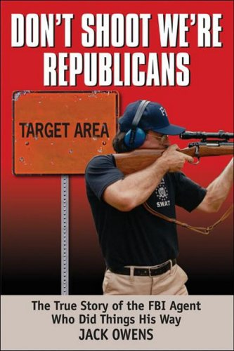 Don T Shoot We Re Republicans The True Story Of The Fbi Agent Who Did Things His Way