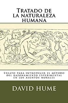 Tratado de la naturaleza humana: Ensayo para introducir el método del razonamiento experimental en los asuntos morales (Spanish Edition) by [Hume, David]