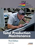 Total Production Maintenance : A Guide for the Printing Industry, Rizzo, Kenneth E., 0883626209