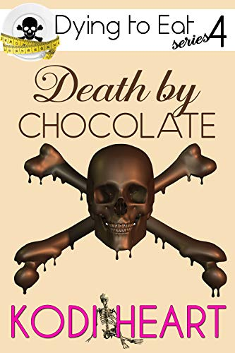 Death by Chocolate (A Dying to Eat Cozy Mystery Book 4) by [Heart, Kodi]