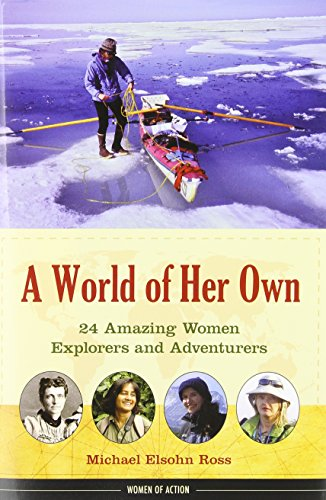 A World of Her Own: 24 Amazing Women Explorers and Adventurers (Women of Action)