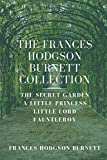The Frances Hodgson Burnett Collection: The Secret Garden, A Little Princess, Little Lord Fauntleroy
