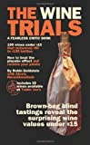 The Wine Trials: 100 Everyday Wines Under 15 that Beat 50 to 150 Wines in Brown-Bag Blind Tastings by Goldstein, Robin (2008) Paperback