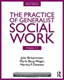 The Practice of Generalist Social Work, Third Edition: Chapters 1-7, Julie Birkenmaier and Marla Berg-Weger, 0415731747