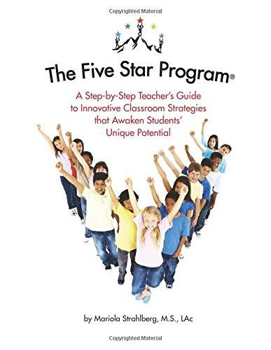 Read Online The Five Star Program ®: A Step-by-Step Teacher's Guide to Innovative Classroom Strategies that Awaken Students' Unique Potential PDF