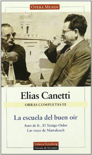 La escuela del buen oír: Obras completas. Vol.III: 3 por Elias Canetti
