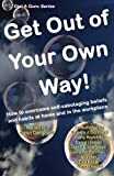 img - for Get Out of Your Own Way: How to overcome self-sabotaging beliefs and habits at home and in the workplace (Dial A Guru series) (Volume 2) book / textbook / text book