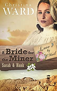 A Mail Order Bride for the Miner (Love by Mail Book 2) by [Ward, Christina]