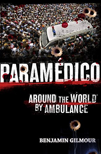 Amazon.com: Paramedico: World adventures by ambulance eBook: Benjamin Gilmour: Kindle Store