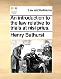 An Introduction to the Law Relative to Trials at Nisi Prius, Henry Bathurst, 1170017339