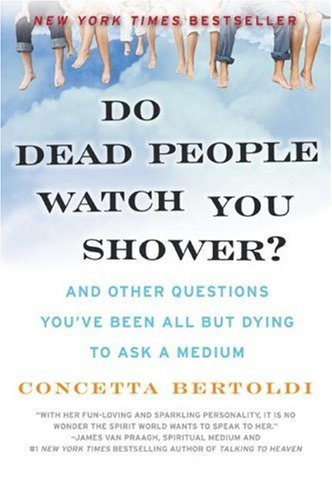 Do Dead People Watch You Shower?: And Other Questions You've Been All but Dying to Ask a -