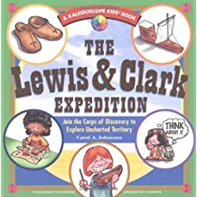 The Lewis & Clark Expedition: Join the Corps of Discovery to Explore Uncharted Territory