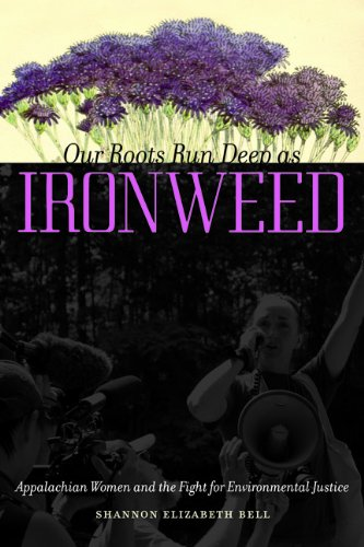 Our Roots Run Deep as Ironweed: Appalachian Women and the Fight for Environmental Justice