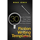 Fiction Writing Templates: 30 Tips to Create Your Own Fiction Book (Writing Templates, Fiction Writing, Kindle Publishing)